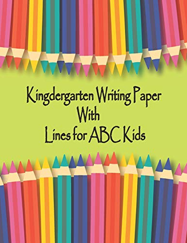 Kindergarten Writing Paper with Lines for ABC Kids: Blank Line Rules Composition Paper Notebook Academic Monthly Calendar from July 2019-July 2020 for ... Workbook for Girls and Boys.(Volume 3)