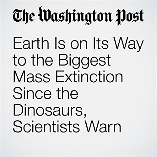 Earth Is on Its Way to the Biggest Mass Extinction Since the Dinosaurs, Scientists Warn copertina