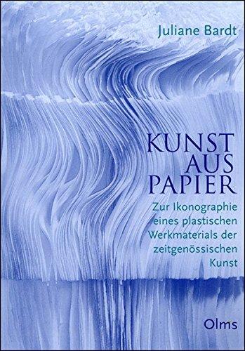 Kunst aus Papier: Zur Ikonographie eines plastischen Werkmaterials der zeitgenössischen Kunst. (Studien zur Kunstgeschichte)