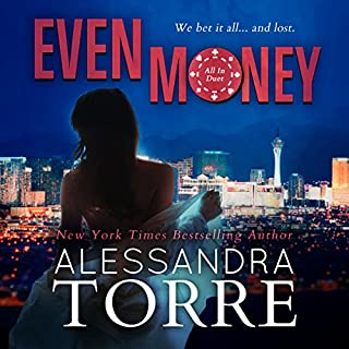 Even Money     All in Duet Series, Book 1              By:                                                                                                                                 Alessandra Torre                               Narrated by:                                                                                                                                 Elizabeth Powers,                                                                                        Dexter Collins                      Length: 7 hrs and 18 mins     6 ratings     Overall 5.0