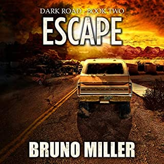 Escape     Dark Road, Book 2              Written by:                                                                                                                                 Bruno Miller                               Narrated by:                                                                                                                                 Andrew Tell                      Length: 3 hrs and 32 mins     Not rated yet     Overall 0.0