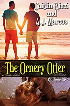 The Ornery Otter (Patching Up Book 5) by [Caitlin Ricci, A.J. Marcus]