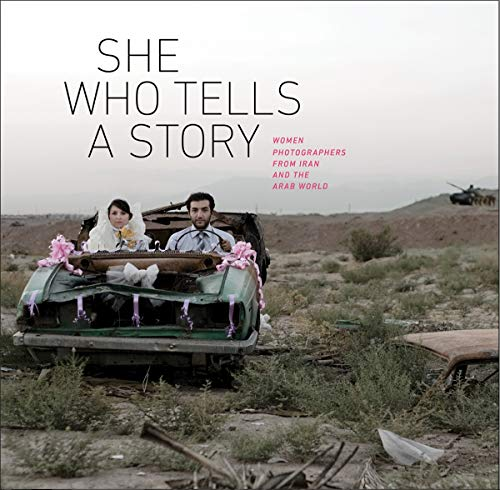 Gresh, K: She Who Tells a Story: Women Photographers from Iran and the Arab World