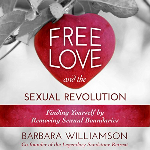 Free Love and the Sexual Revolution: Finding Yourself by Removing Sexual Boundaries audiobook cover art