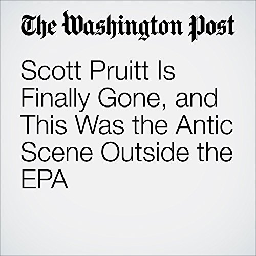 Scott Pruitt Is Finally Gone, and This Was the Antic Scene Outside the EPA copertina