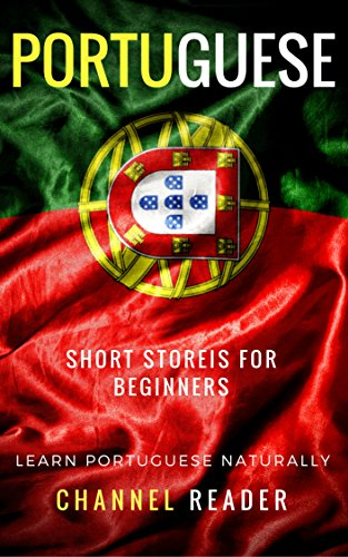 Portuguese Short Stories for Beginners: Learn Portuguese Naturally