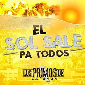 El Sol Sale Pa Todos