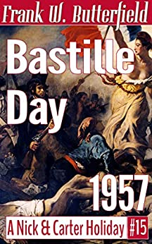 Bastille Day, 1957 (A Nick & Carter Holiday Book 15) by [Frank W. Butterfield]