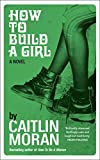 How to Build a Girl- Caitlin Moran