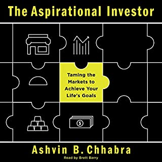 The Aspirational Investor     Taming the Markets to Achieve Your Life's Goals              By:                                                                                                                                 Ashvin B. Chhabra                               Narrated by:                                                                                                                                 Brett Barry                      Length: 4 hrs and 42 mins     24 ratings     Overall 4.4