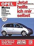 Opel Meriva: Benziner und Diesel ab Modelljahr 2003: Das Handbuch für Technik, Wartung und Reparatur (Jetzt helfe ich mir selbst)