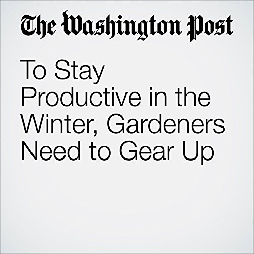 To Stay Productive in the Winter, Gardeners Need to Gear Up cover art
