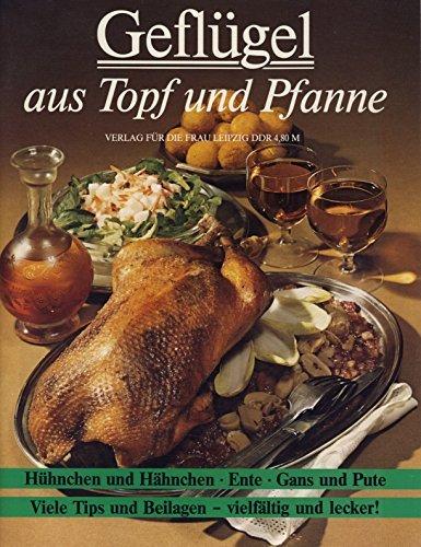 Geflügel aus Topf und Pfanne. Hühnchen und Hähnchen, Ente, Gans und Pute. Viele Tips und Beilagen – vielfältig und lecker!