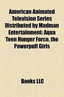 American Animated Television Series Distributed by Madman Entertainment: Aqua Teen Hunger Force, the Powerpuff Girls
