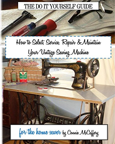 How to Select, Service, Repair & Maintain your Vintage Sewing Machine (English Edition)
