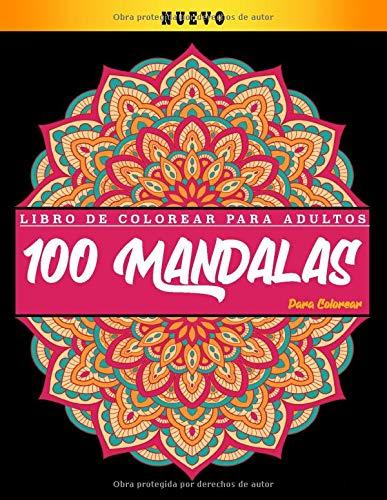 Libro de colorear para adultos: 100 Mandalas Para Colorear: Diseños de mandala para aliviar el estrés para la relajación de adultos | Dibujos para Meditar | Hermosas Mandalas Libro Para Colorear