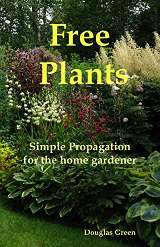 Free Plants - Simple Plant Propagation for the Home Gardener (Beginner Gardening Book 4) by [Douglas Green]
