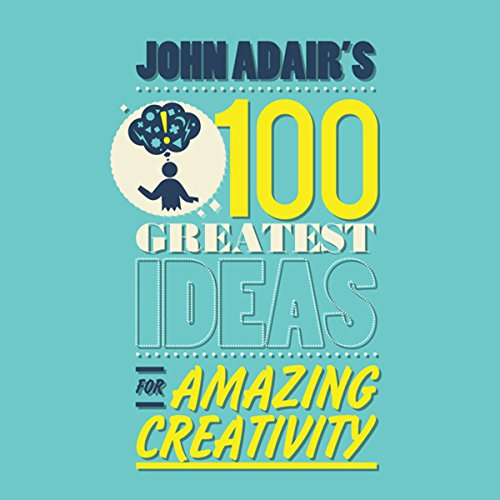 John Adair's 100 Greatest Ideas for Amazing Creativity audiobook cover art