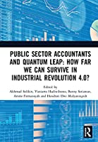 Public Sector Accountants and Quantum Leap: How Far We Can Survive in Industrial Revolution 4.0?: Proceedings of the 1st International Conference on Public Sector Accounting (ICOPSA 2019), October 29-30, 2019, Jakarta, Indonesia