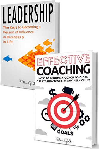 Coaching & Leadership: How To Become A World Class Leader & A Coach Who Can Create Champions In Any Area Of Life!