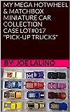 MY MEGA HOTWHEEL & MATCHBOX MINIATURE CAR COLLECTION CASE LOT#017 'PICK-UP TRUCKS' (English Edition)