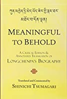 Meaningful to Behold: A Critical Edition and Annotated Translation of Longchenpa's Biography