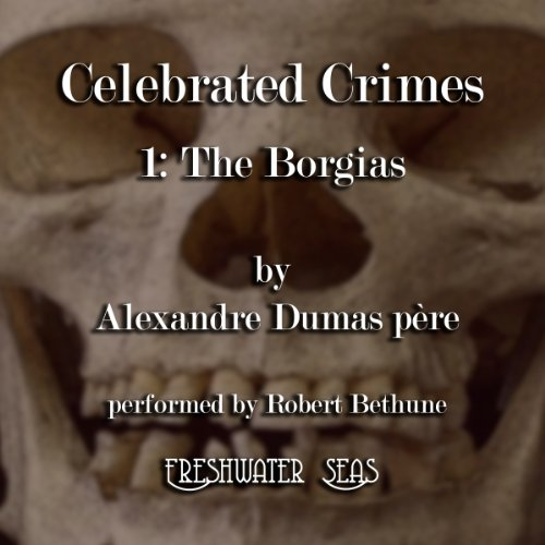 The Borgias     Celebrated Crimes, Book 1              By:                                                                                                                                 Alexandre Dumas père                               Narrated by:                                                                                                                                 Robert Bethune                      Length: 8 hrs and 26 mins     9 ratings     Overall 2.8