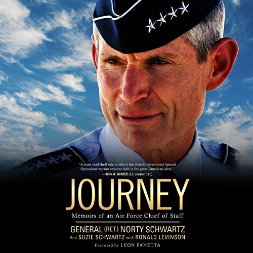 Journey     Memoirs of an Air Force Chief of Staff              By:                                                                                                                                 General Norty Schwartz,                                                                                        Suzie Schwartz,                                                                                        Ronald Levinson,                   and others                          Narrated by:                                                                                                                                 Donna Postel,                                                                                        Grover Gardner                      Length: 14 hrs and 59 mins     16 ratings     Overall 4.4