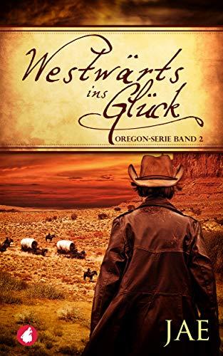 Westwärts ins Glück: Band 2 (Oregon Serie)