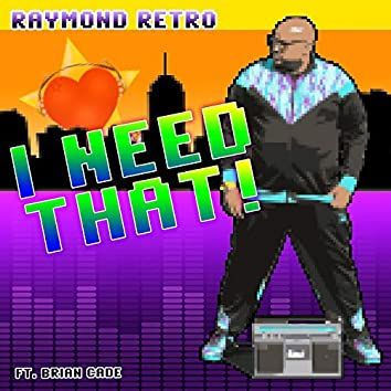 I Need That (feat. Brian Cade)