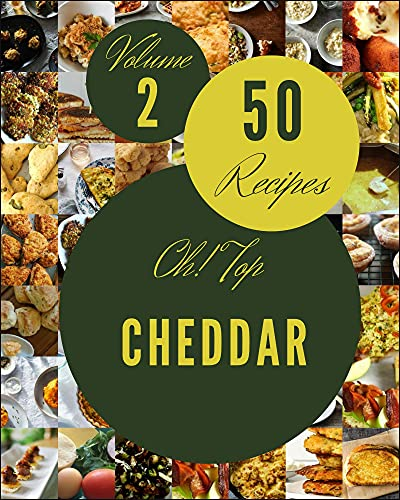 Oh! Top 50 Cheddar Recipes Volume 2: A Must-have Cheddar Cookbook for Everyone (English Edition)