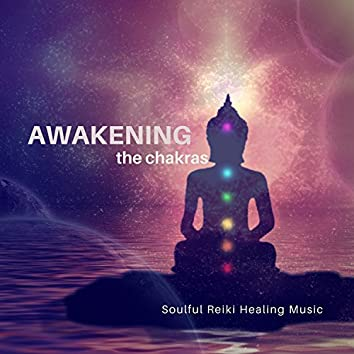 Awakening The Chakras - Soulful Reiki Healing Music