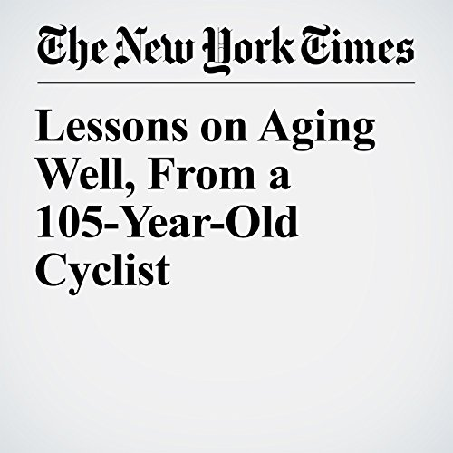 Lessons on Aging Well, From a 105-Year-Old Cyclist audiobook cover art