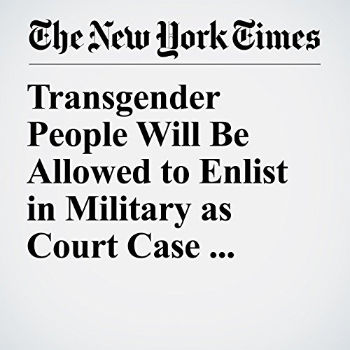 Transgender People Will Be Allowed to Enlist in Military as Court Case Advances audiobook cover art