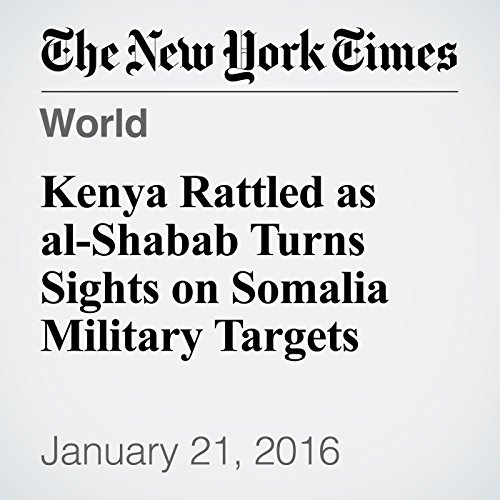 Kenya Rattled as al-Shabab Turns Sights on Somalia Military Targets cover art