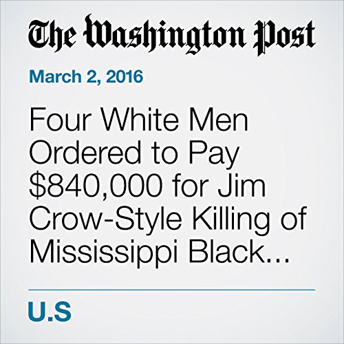 Four White Men Ordered to Pay $840,000 for Jim Crow-Style Killing of Mississippi Black Man audiobook cover art