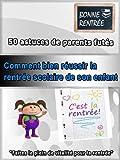 Comment Bien Réussir la  Rentrée Scolaire de Son Enfant: [50 Astuces de parents...