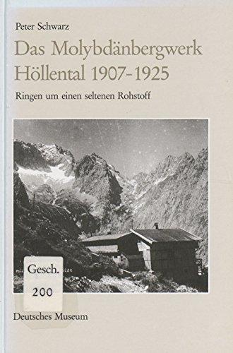 Das Molybdänbergwerk Höllental, 1907-1925: Ringen um einem seltenen Rohstoff (Abhandlungen und Berichte) (German Edition)