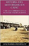 Historia del Motorismo en Cádiz: y de las Carreras en la Playa de Valdelagrana