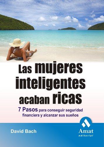 LAS MUJERES INTELIGENTES ACABAN RICAS: 7 pasos para conseguir seguridad financiera y alcanzar sus sueños