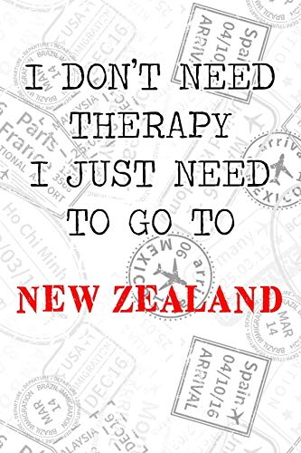 I Don't Need Therapy I Just Need To Go To New Zealand: 6x9