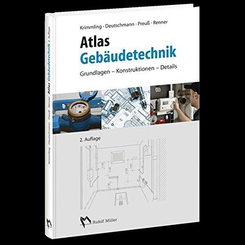 Atlas Gebäudetechnik: Grundlagen, Konstruktionen, Details