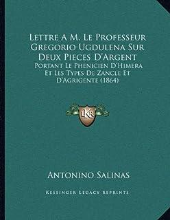 Lettre A M. Le Professeur Gregorio Ugdulena Sur Deux Pieces D'Argent: Portant Le Phenicien D'Himera Et Les Types de Zancle...