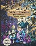 Libro para colorear de Alicia en el País de las Maravillas para adultos: Libro para colorear antiestrés con hermosos diseños impresionantes y ... y mujeres que aman las páginas para colorear