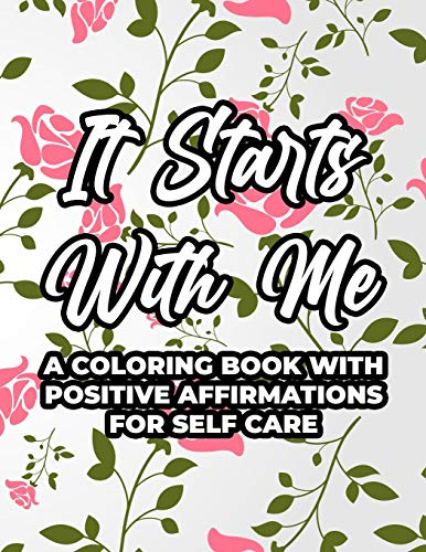 It Starts With Me A Coloring Book With Positive Affirmations For Self...