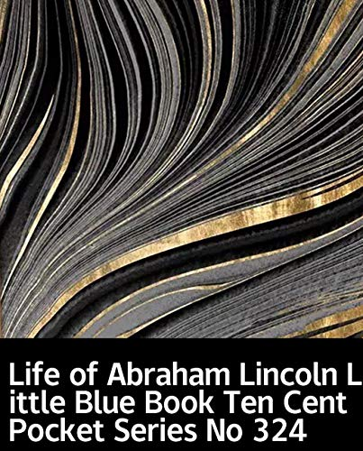 Illustrated Life of Abraham Lincoln Little Blue Book Ten Cent Pocket Series No 324: 100 educational books are recommended (English Edition)