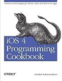 iOS 4 Programming Cookbook: Solutions & Examples for iPhone, iPad, and iPod touch Apps by Vandad Nahavandipoor(2011-02-11)