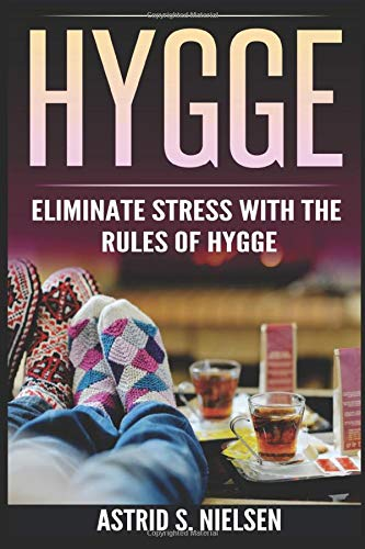 Download Hygge: Eliminate Stress With The Rules Of Hygge (Denmark, Nordic Theory, Celebration Of Life, Healthy, Positive Living) 