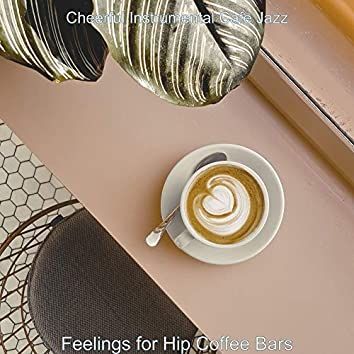 Feelings for Hip Coffee Bars
