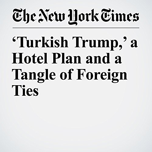 'Turkish Trump,' a Hotel Plan and a Tangle of Foreign Ties copertina